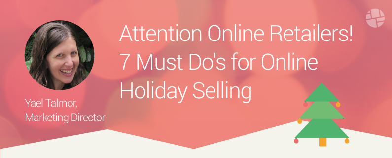 Attention Online Retailers! 7 Must-Do's this Holiday Shopping Season