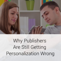 Why News Publishers Are Still Getting Personalization Wrong