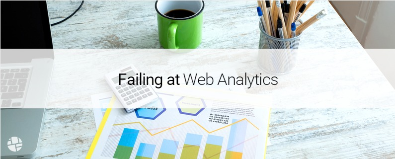 Why Most Marketers Fail at Web Analytics