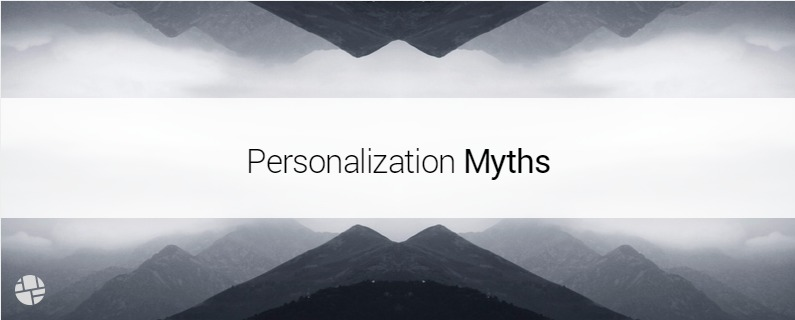 Debunking 4 Common Personalization Myths