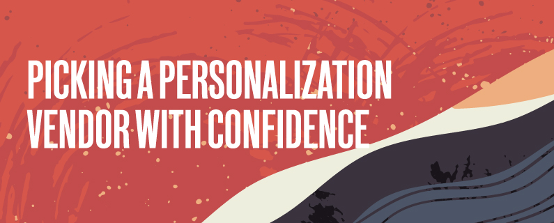 Picking a personalization vendor with confidence – a resource for evaluation