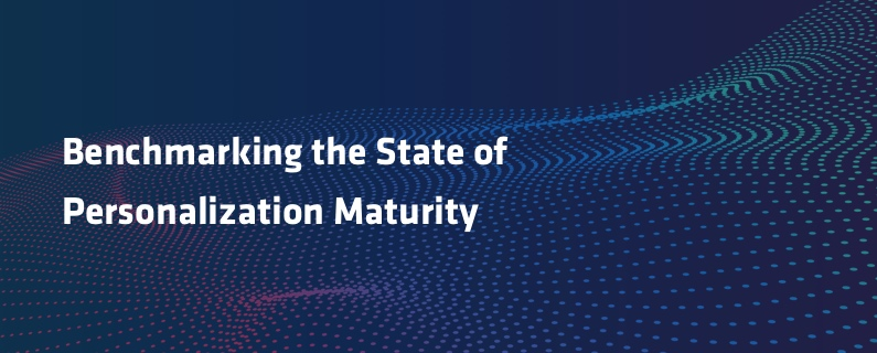 Benchmarking The State of Personalization Maturity