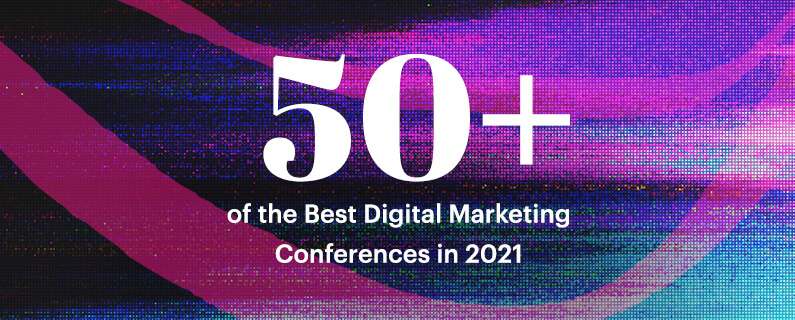 50+ of the Best Digital Marketing Conferences 2021