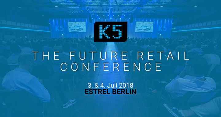 K5 The Future Retail Conference | Berlin, July 2018 3-4