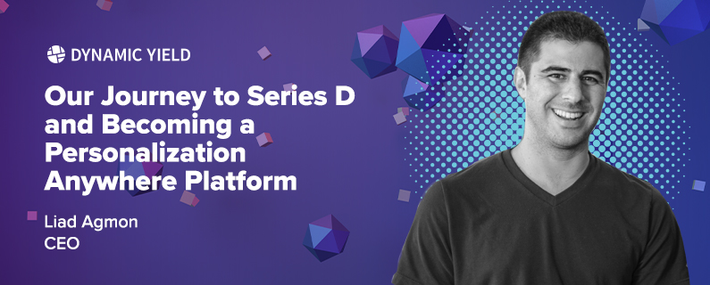 Our Journey to Series D and Becoming a Personalization Anywhere™ Platform