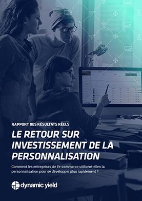Rapport des résultats réels : le retour sur investissement de la personnalisation