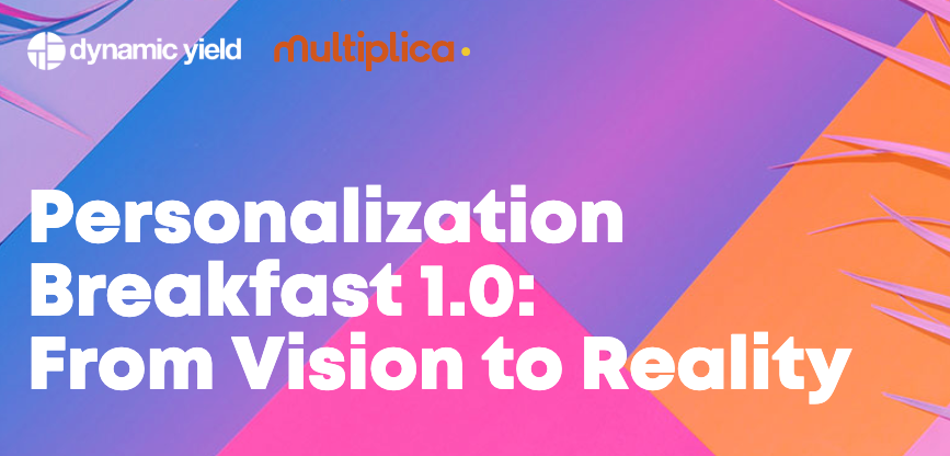 Personalization Breakfast: From Vision to Reality | Madrid, June 2019 13