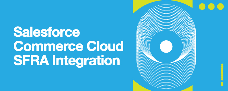 Plug and personalize with our Salesforce Commerce Cloud SFRA Integration